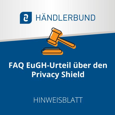 FAQ zum EuGH-Urteil über den Privacy Shield (Hinweisblatt) 1